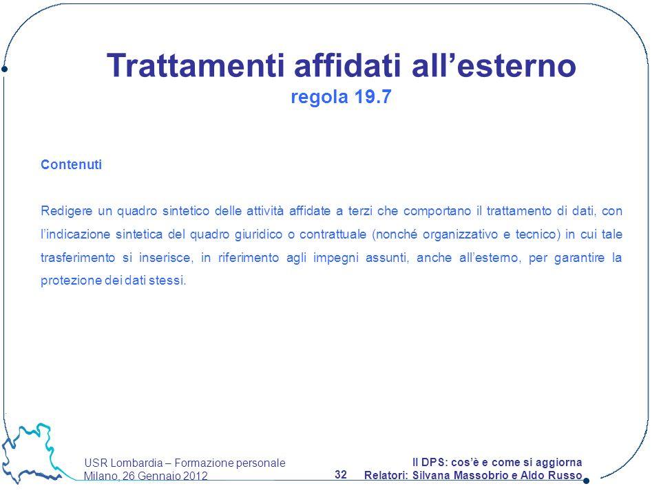 USR Lombardia – Formazione personale Milano, 26 Gennaio 2012 32 Il DPS: cosè e come si aggiorna Relatori: Silvana Massobrio e Aldo Russo Contenuti Red