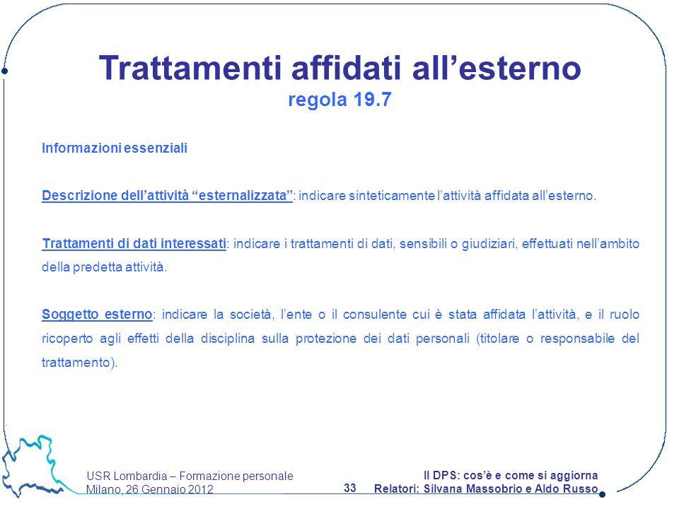 USR Lombardia – Formazione personale Milano, 26 Gennaio 2012 33 Il DPS: cosè e come si aggiorna Relatori: Silvana Massobrio e Aldo Russo Informazioni
