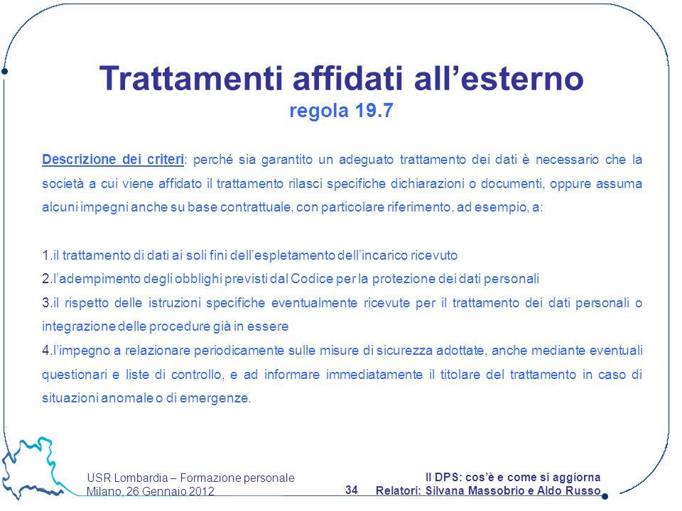 USR Lombardia – Formazione personale Milano, 26 Gennaio 2012 34 Il DPS: cosè e come si aggiorna Relatori: Silvana Massobrio e Aldo Russo Descrizione d