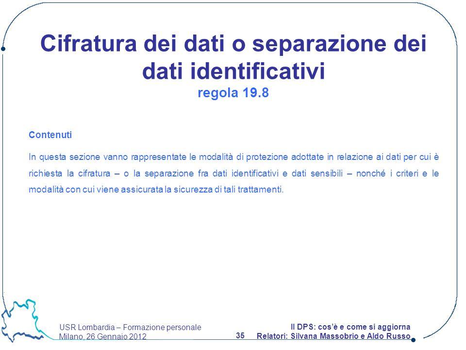 USR Lombardia – Formazione personale Milano, 26 Gennaio 2012 35 Il DPS: cosè e come si aggiorna Relatori: Silvana Massobrio e Aldo Russo Contenuti In