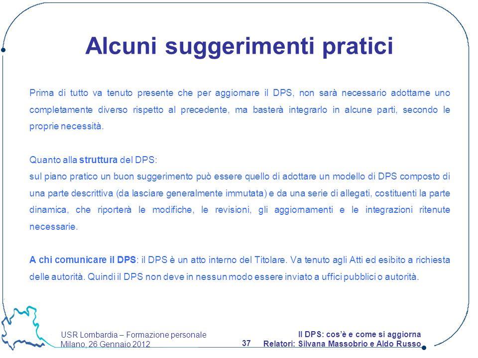 USR Lombardia – Formazione personale Milano, 26 Gennaio 2012 37 Il DPS: cosè e come si aggiorna Relatori: Silvana Massobrio e Aldo Russo Prima di tutt