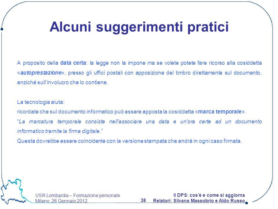 USR Lombardia – Formazione personale Milano, 26 Gennaio 2012 38 Il DPS: cosè e come si aggiorna Relatori: Silvana Massobrio e Aldo Russo A proposito d