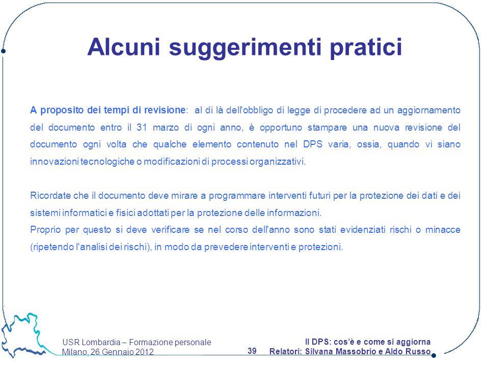 USR Lombardia – Formazione personale Milano, 26 Gennaio 2012 39 Il DPS: cosè e come si aggiorna Relatori: Silvana Massobrio e Aldo Russo A proposito d