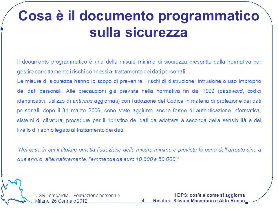 USR Lombardia – Formazione personale Milano, 26 Gennaio 2012 4 Il DPS: cosè e come si aggiorna Relatori: Silvana Massobrio e Aldo Russo Cosa è il docu