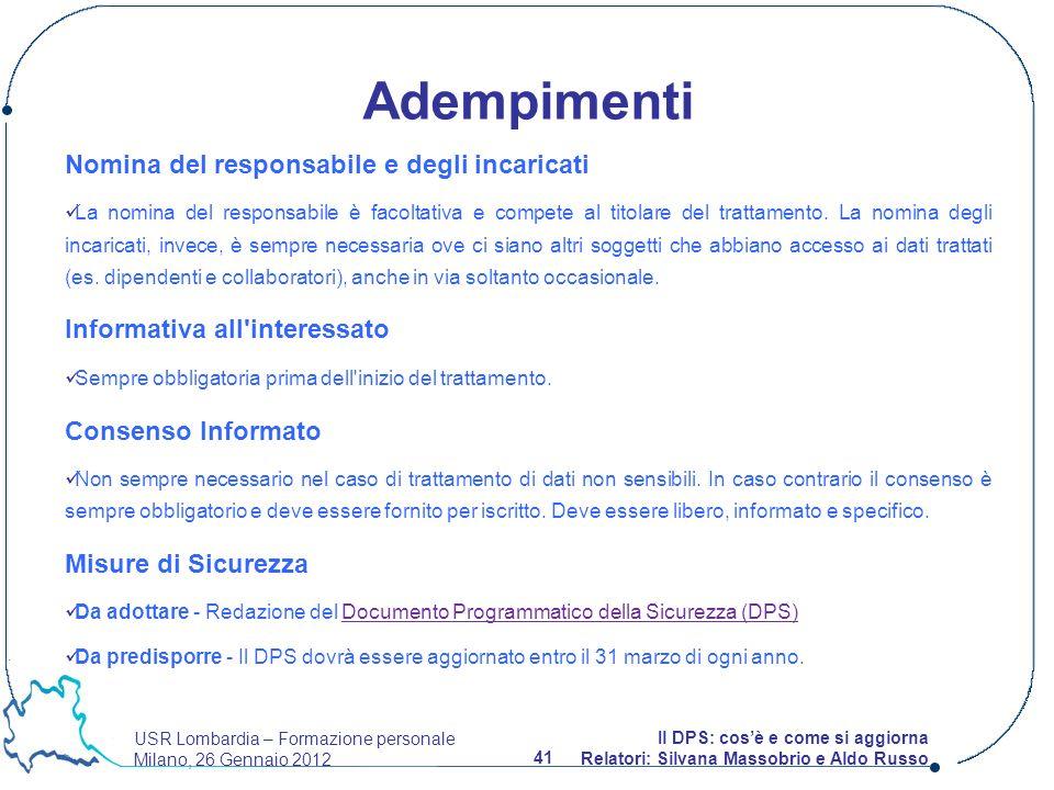 USR Lombardia – Formazione personale Milano, 26 Gennaio 2012 41 Il DPS: cosè e come si aggiorna Relatori: Silvana Massobrio e Aldo Russo Nomina del re