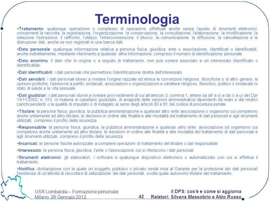 USR Lombardia – Formazione personale Milano, 26 Gennaio 2012 42 Il DPS: cosè e come si aggiorna Relatori: Silvana Massobrio e Aldo Russo Trattamento: