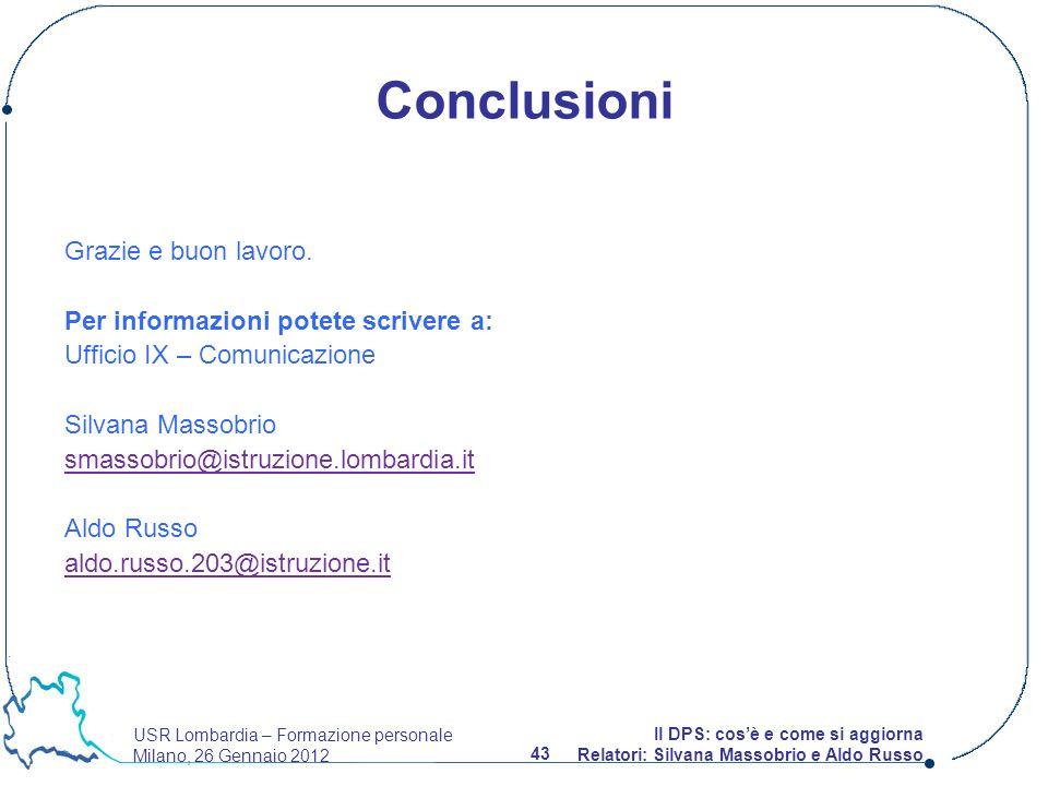 USR Lombardia – Formazione personale Milano, 26 Gennaio 2012 43 Il DPS: cosè e come si aggiorna Relatori: Silvana Massobrio e Aldo Russo Grazie e buon lavoro.
