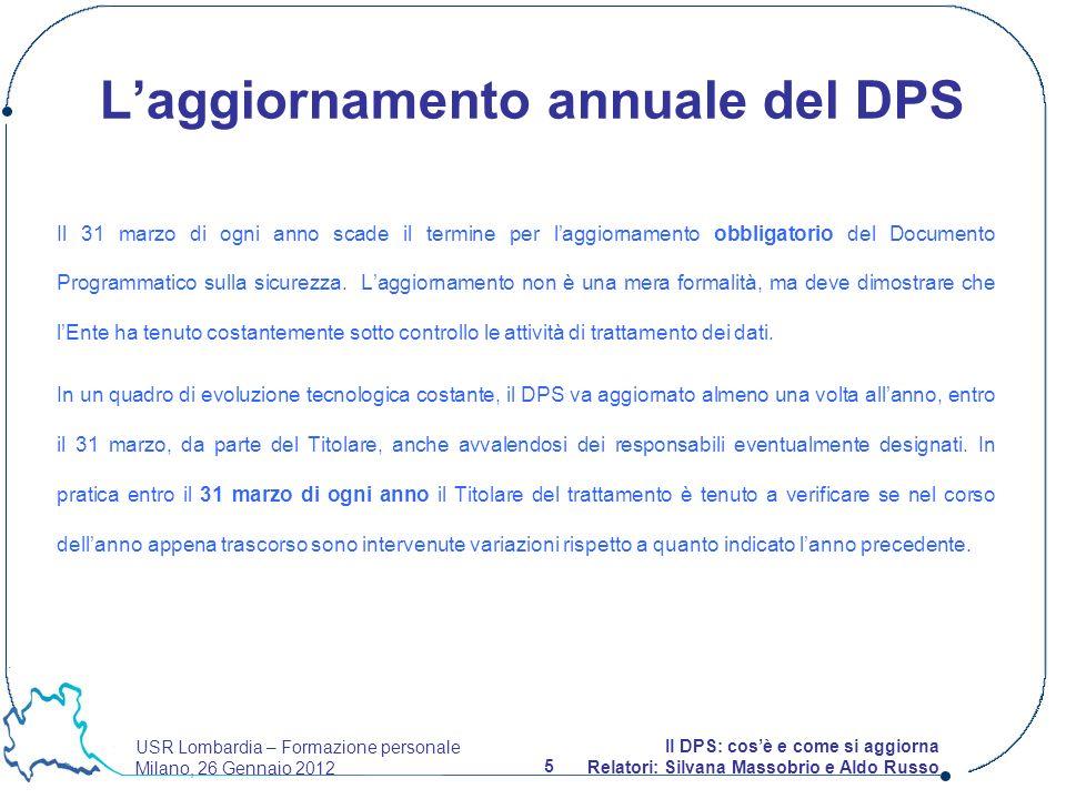 USR Lombardia – Formazione personale Milano, 26 Gennaio 2012 5 Il DPS: cosè e come si aggiorna Relatori: Silvana Massobrio e Aldo Russo Laggiornamento