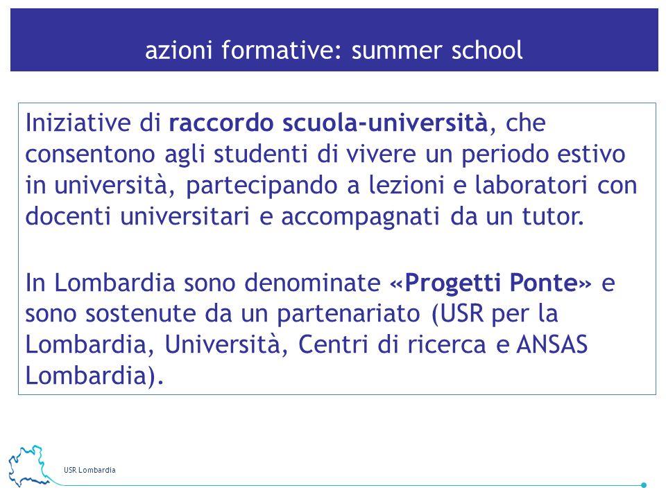 USR Lombardia 16 azioni formative: summer school Iniziative di raccordo scuola-università, che consentono agli studenti di vivere un periodo estivo in