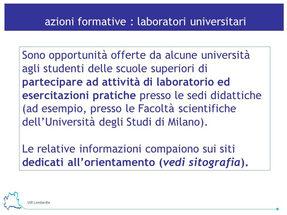 USR Lombardia 17 azioni formative : laboratori universitari Sono opportunità offerte da alcune università agli studenti delle scuole superiori di part