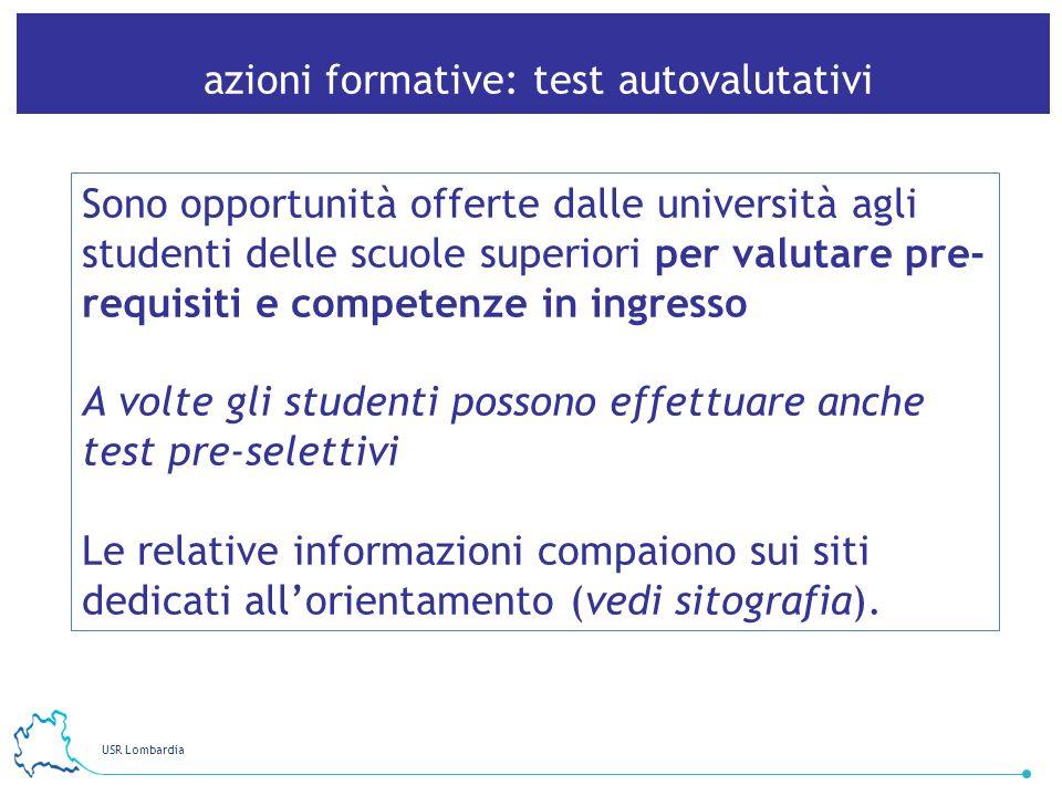 USR Lombardia 18 azioni formative: test autovalutativi Sono opportunità offerte dalle università agli studenti delle scuole superiori per valutare pre