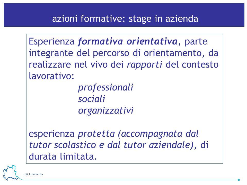 USR Lombardia 19 azioni formative: stage in azienda Esperienza formativa orientativa, parte integrante del percorso di orientamento, da realizzare nel