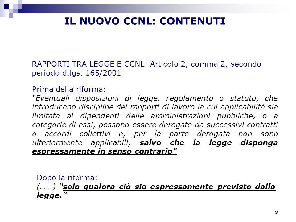 2 IL NUOVO CCNL: CONTENUTI RAPPORTI TRA LEGGE E CCNL: Articolo 2, comma 2, secondo periodo d.lgs. 165/2001 Prima della riforma: Eventuali disposizioni