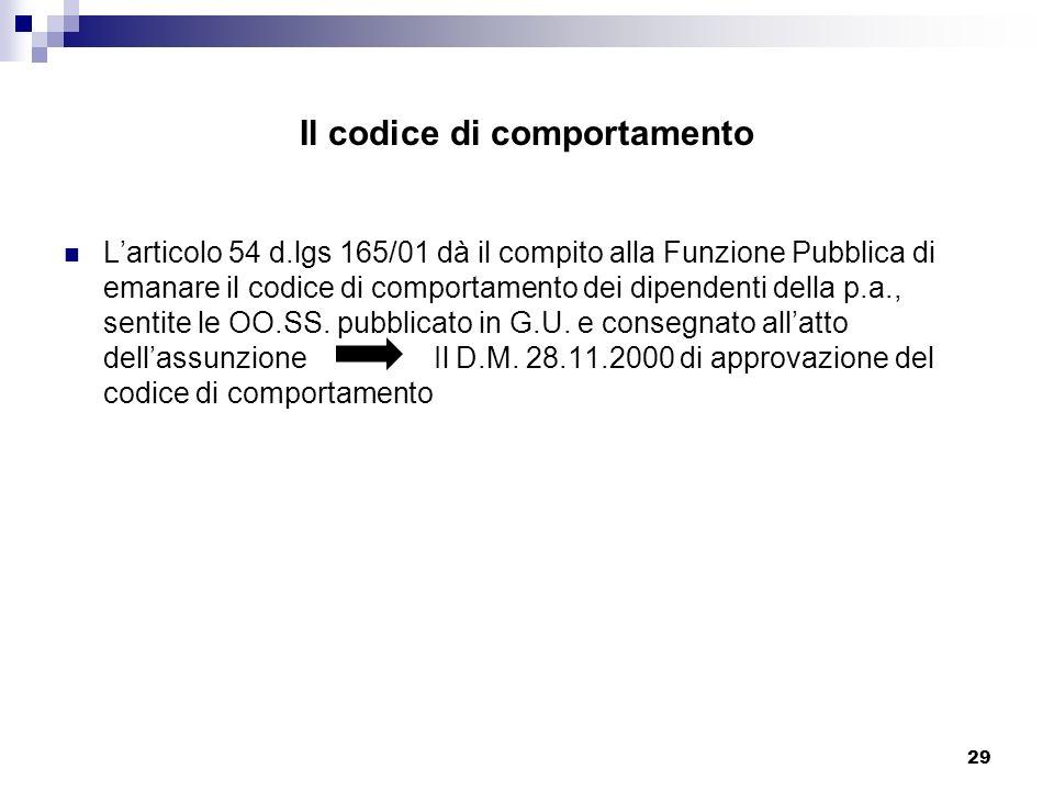 29 Il codice di comportamento Larticolo 54 d.lgs 165/01 dà il compito alla Funzione Pubblica di emanare il codice di comportamento dei dipendenti dell