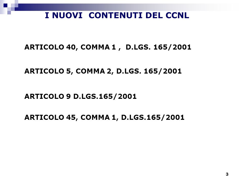 3 I NUOVI CONTENUTI DEL CCNL ARTICOLO 40, COMMA 1, D.LGS. 165/2001 ARTICOLO 5, COMMA 2, D.LGS. 165/2001 ARTICOLO 9 D.LGS.165/2001 ARTICOLO 45, COMMA 1