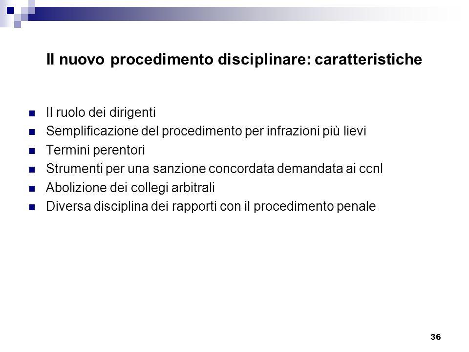 36 Il nuovo procedimento disciplinare: caratteristiche Il ruolo dei dirigenti Semplificazione del procedimento per infrazioni più lievi Termini perent