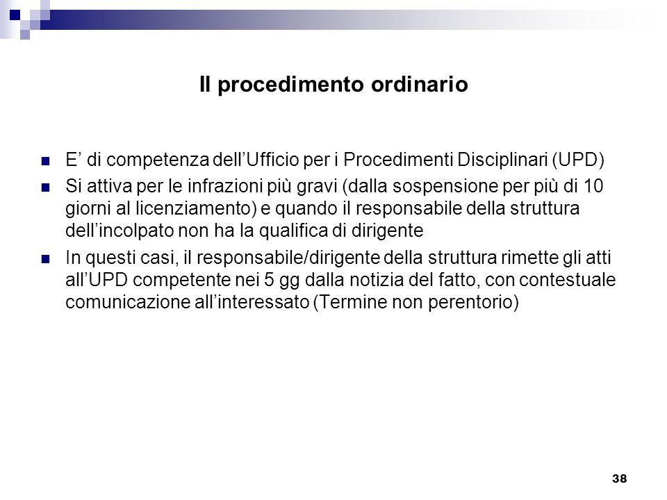 38 Il procedimento ordinario E di competenza dellUfficio per i Procedimenti Disciplinari (UPD) Si attiva per le infrazioni più gravi (dalla sospension