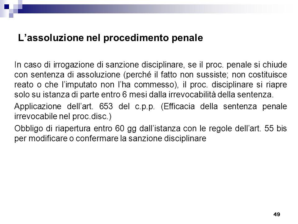49 Lassoluzione nel procedimento penale In caso di irrogazione di sanzione disciplinare, se il proc. penale si chiude con sentenza di assoluzione (per