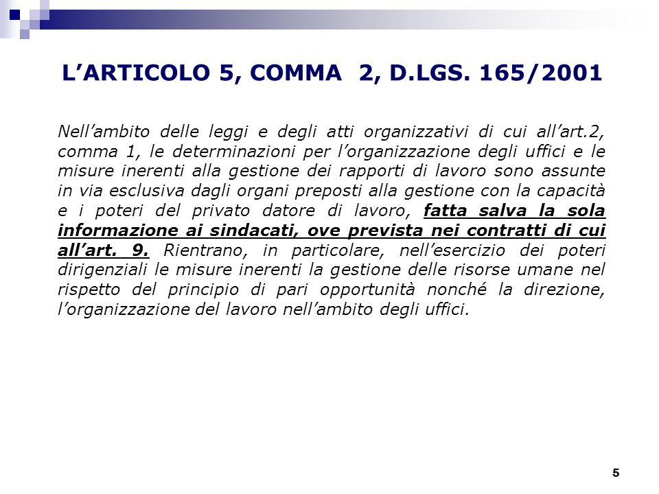 5 LARTICOLO 5, COMMA 2, D.LGS. 165/2001 Nellambito delle leggi e degli atti organizzativi di cui allart.2, comma 1, le determinazioni per lorganizzazi