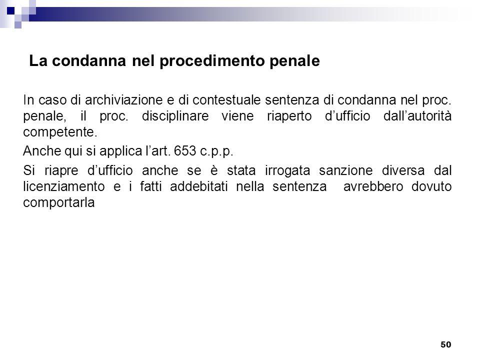 50 La condanna nel procedimento penale In caso di archiviazione e di contestuale sentenza di condanna nel proc. penale, il proc. disciplinare viene ri