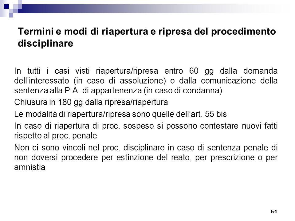 51 Termini e modi di riapertura e ripresa del procedimento disciplinare In tutti i casi visti riapertura/ripresa entro 60 gg dalla domanda dellinteres