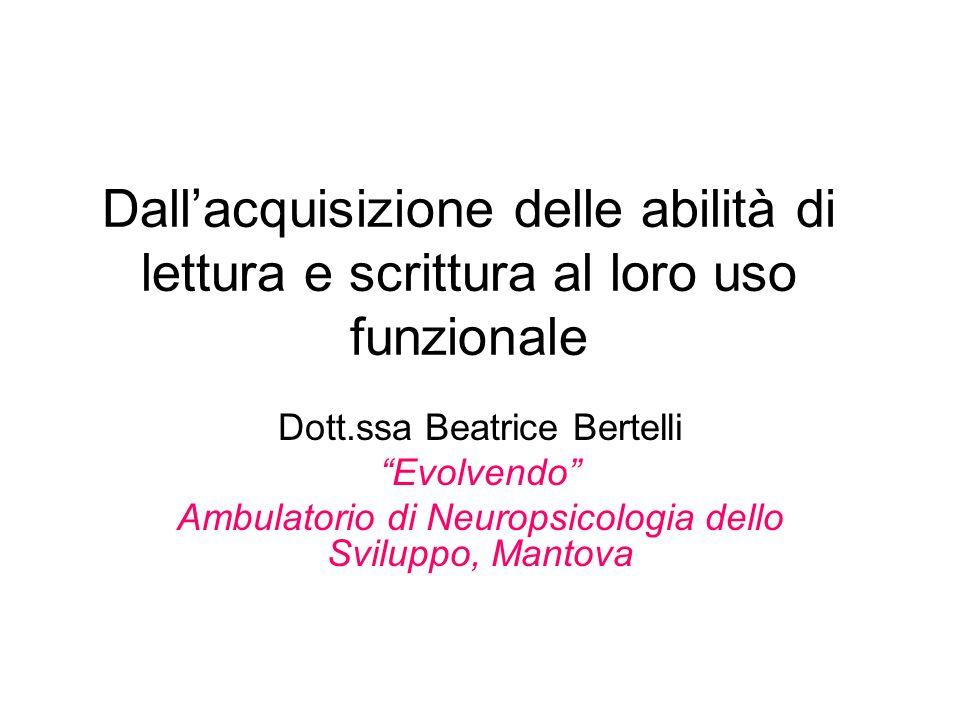 Dallacquisizione delle abilità di lettura e scrittura al loro uso funzionale Dott.ssa Beatrice Bertelli Evolvendo Ambulatorio di Neuropsicologia dello