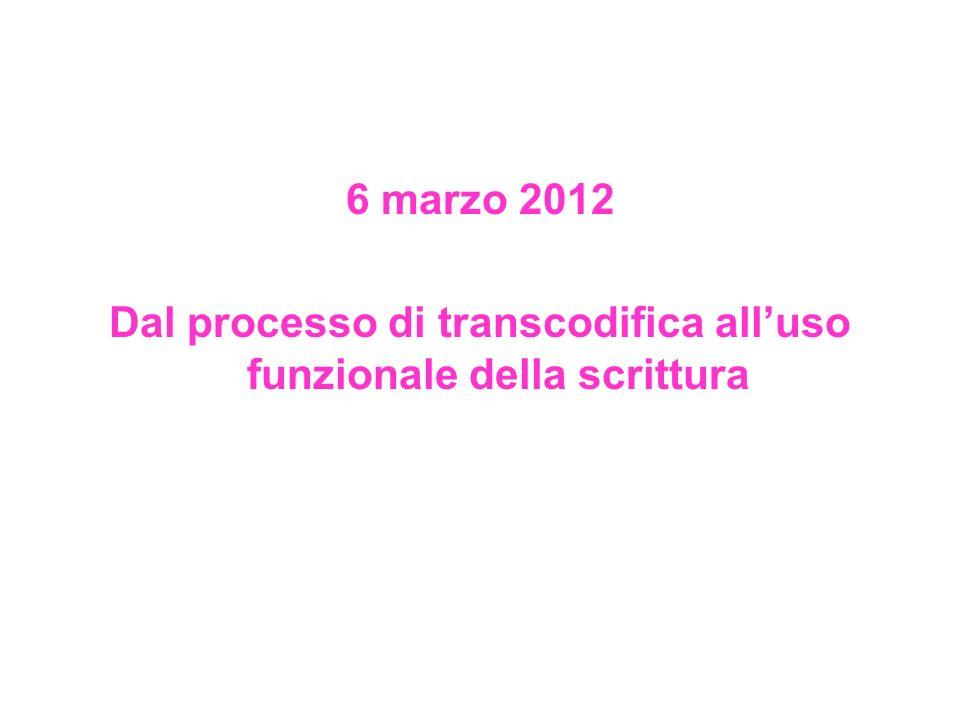 6 marzo 2012 Dal processo di transcodifica alluso funzionale della scrittura