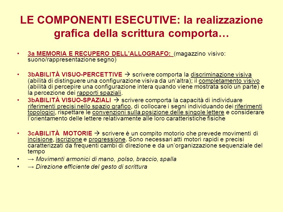 LE COMPONENTI ESECUTIVE: la realizzazione grafica della scrittura comporta… 3a MEMORIA E RECUPERO DELLALLOGRAFO: (magazzino visivo: suono/rappresentaz