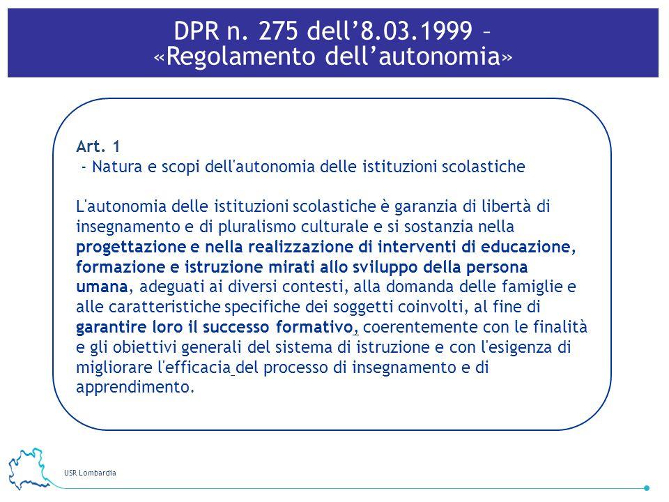USR Lombardia 27 Art. 1 - Natura e scopi dell'autonomia delle istituzioni scolastiche L'autonomia delle istituzioni scolastiche è garanzia di libertà