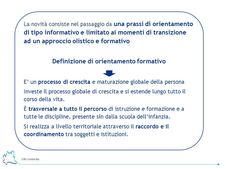 USR Lombardia 32 La novità consiste nel passaggio da una prassi di orientamento di tipo informativo e limitato ai momenti di transizione ad un approcc