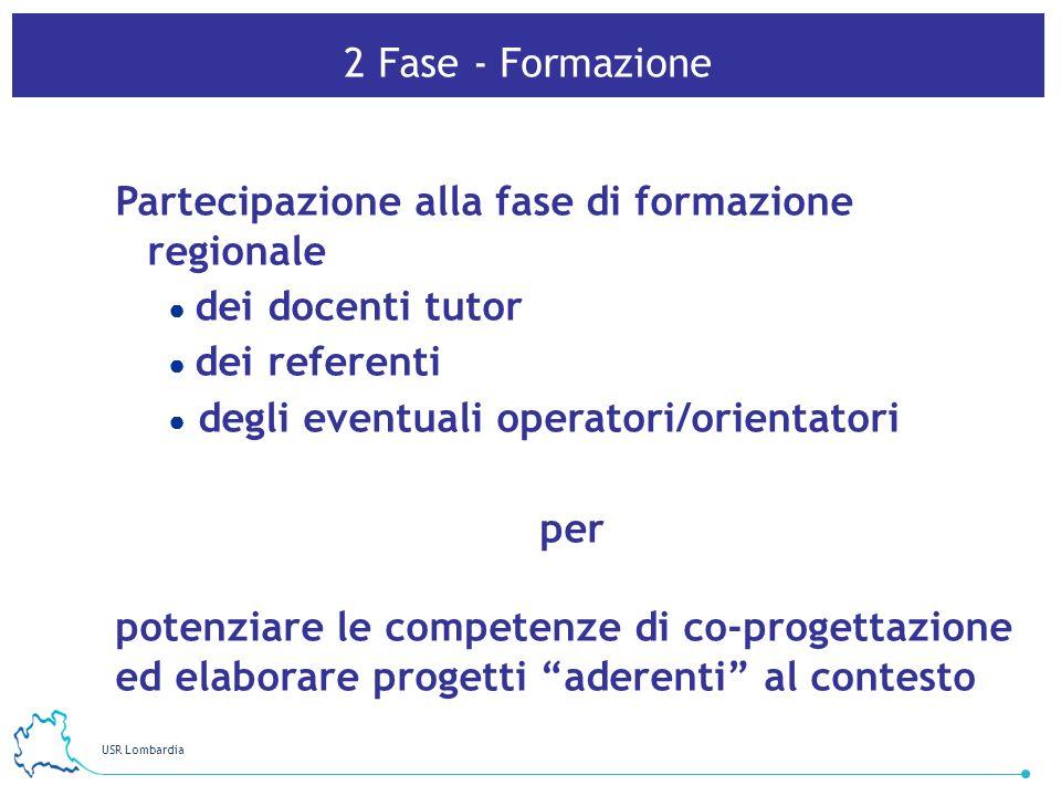 USR Lombardia 8 2 Fase - Formazione Partecipazione alla fase di formazione regionale dei docenti tutor dei referenti degli eventuali operatori/orienta