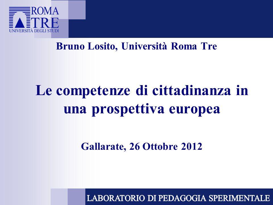 Bruno Losito, Università Roma Tre Le competenze di cittadinanza in una prospettiva europea Gallarate, 26 Ottobre 2012