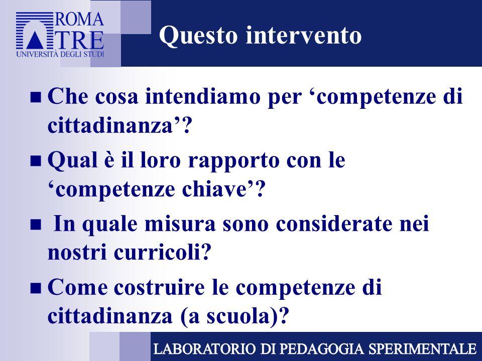 Questo intervento Che cosa intendiamo per competenze di cittadinanza? Qual è il loro rapporto con le competenze chiave? In quale misura sono considera