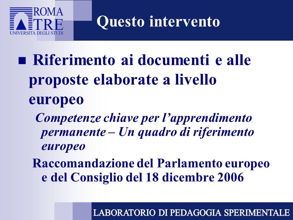 Questo intervento Riferimento ai documenti e alle proposte elaborate a livello europeo Competenze chiave per lapprendimento permanente – Un quadro di