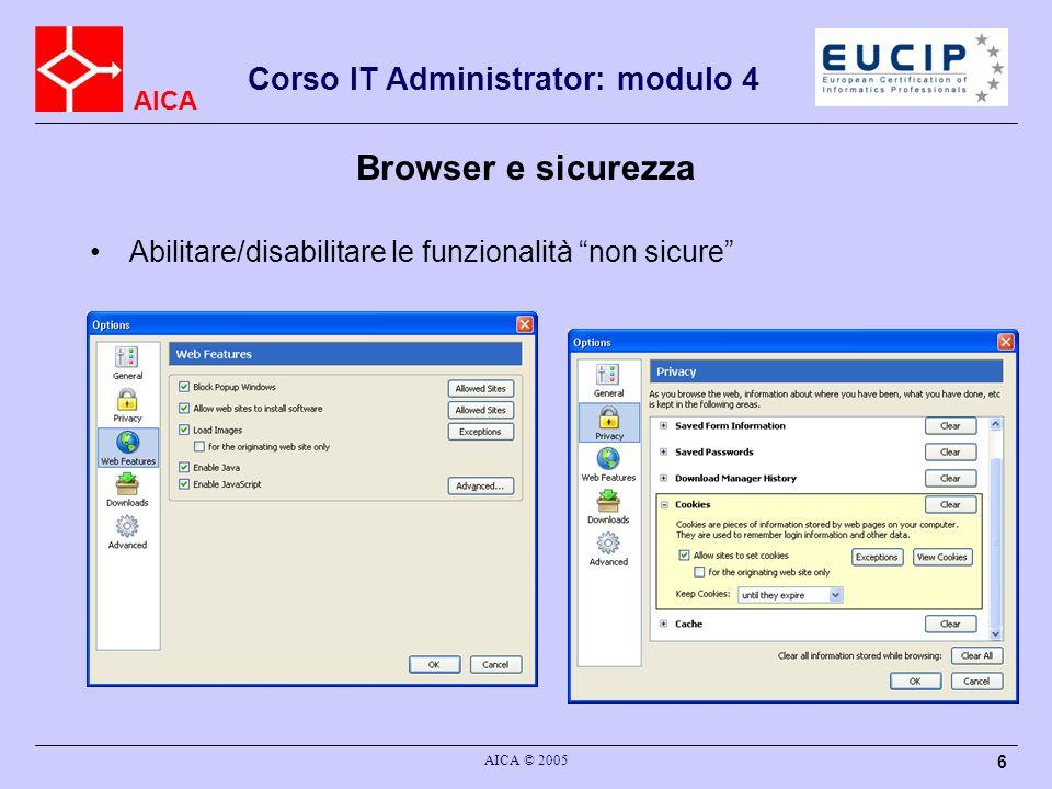 AICA Corso IT Administrator: modulo 4 AICA © 2005 6 Browser e sicurezza Abilitare/disabilitare le funzionalità non sicure