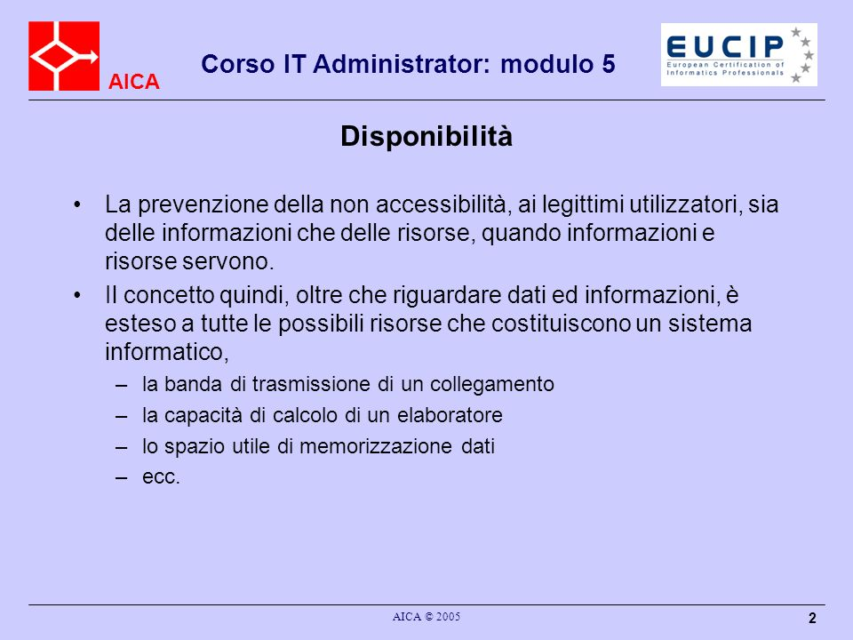 AICA Corso IT Administrator: modulo 5 AICA © 2005 23 Resilienza Capacità di un sistema di adattarsi alle condizioni duso e di resistere allusura in modo da garantire la disponibilità dei servizi erogati