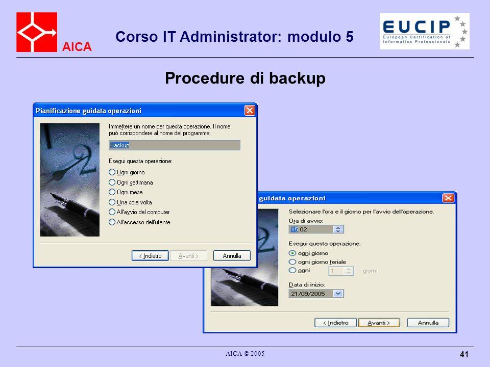 AICA Corso IT Administrator: modulo 5 AICA © 2005 41 Procedure di backup