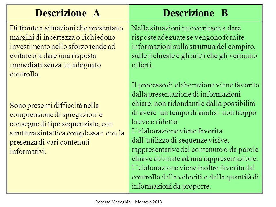 Descrizione ADescrizione B Di fronte a situazioni che presentano margini di incertezza o richiedono investimento nello sforzo tende ad evitare o a dar