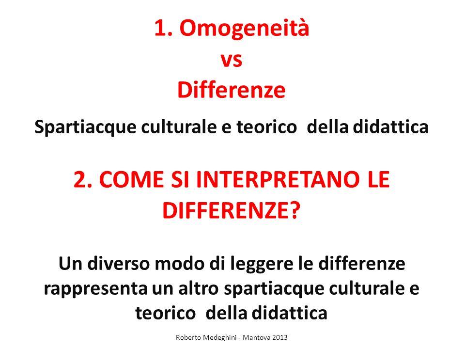 1. Omogeneità vs Differenze Spartiacque culturale e teorico della didattica 2. COME SI INTERPRETANO LE DIFFERENZE? Un diverso modo di leggere le diffe