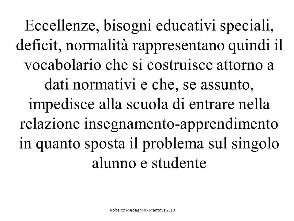 Eccellenze, bisogni educativi speciali, deficit, normalità rappresentano quindi il vocabolario che si costruisce attorno a dati normativi e che, se as