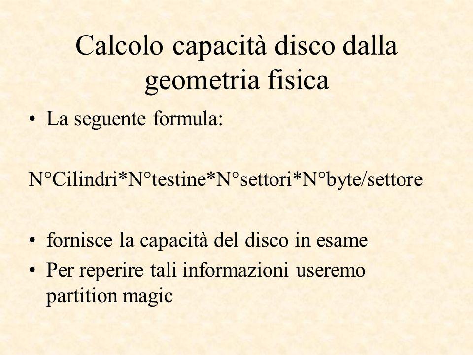 Calcolo capacità disco dalla geometria fisica La seguente formula: N°Cilindri*N°testine*N°settori*N°byte/settore fornisce la capacità del disco in esa