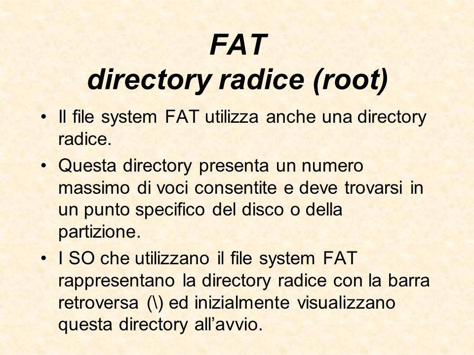 FAT directory radice (root) Il file system FAT utilizza anche una directory radice. Questa directory presenta un numero massimo di voci consentite e d