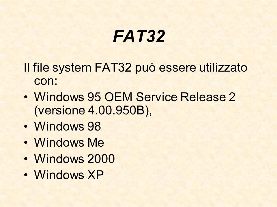 FAT32 Il file system FAT32 può essere utilizzato con: Windows 95 OEM Service Release 2 (versione 4.00.950B), Windows 98 Windows Me Windows 2000 Window