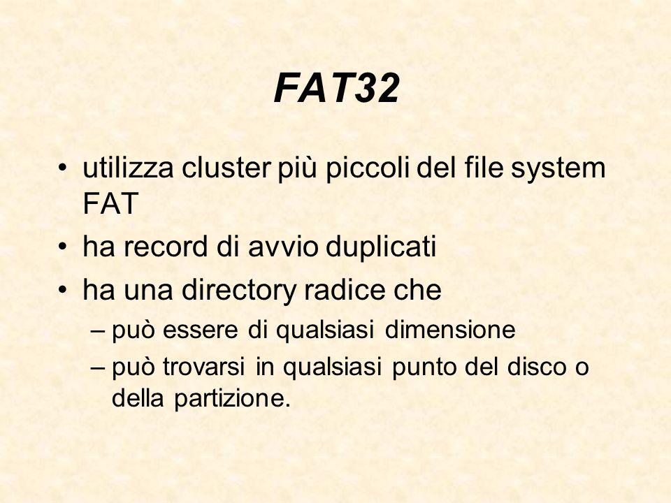 FAT32 utilizza cluster più piccoli del file system FAT ha record di avvio duplicati ha una directory radice che –può essere di qualsiasi dimensione –p