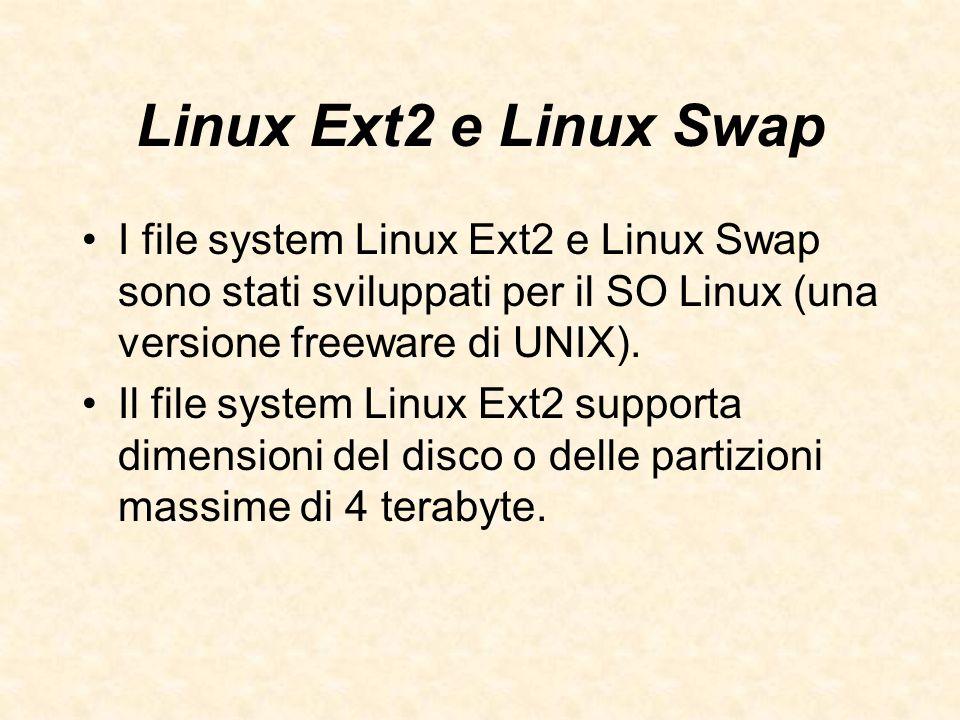 Linux Ext2 e Linux Swap I file system Linux Ext2 e Linux Swap sono stati sviluppati per il SO Linux (una versione freeware di UNIX). Il file system Li