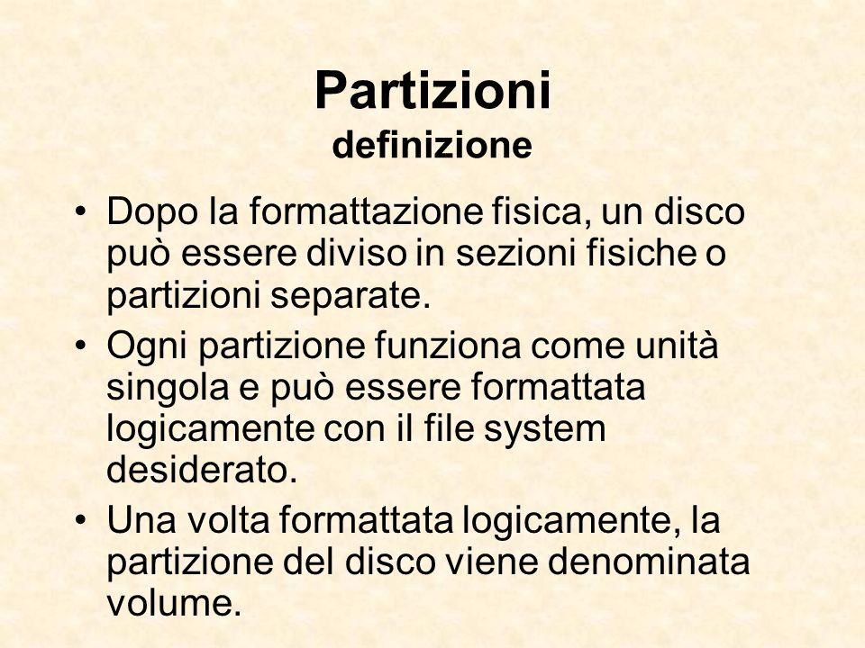 Partizioni definizione Dopo la formattazione fisica, un disco può essere diviso in sezioni fisiche o partizioni separate. Ogni partizione funziona com