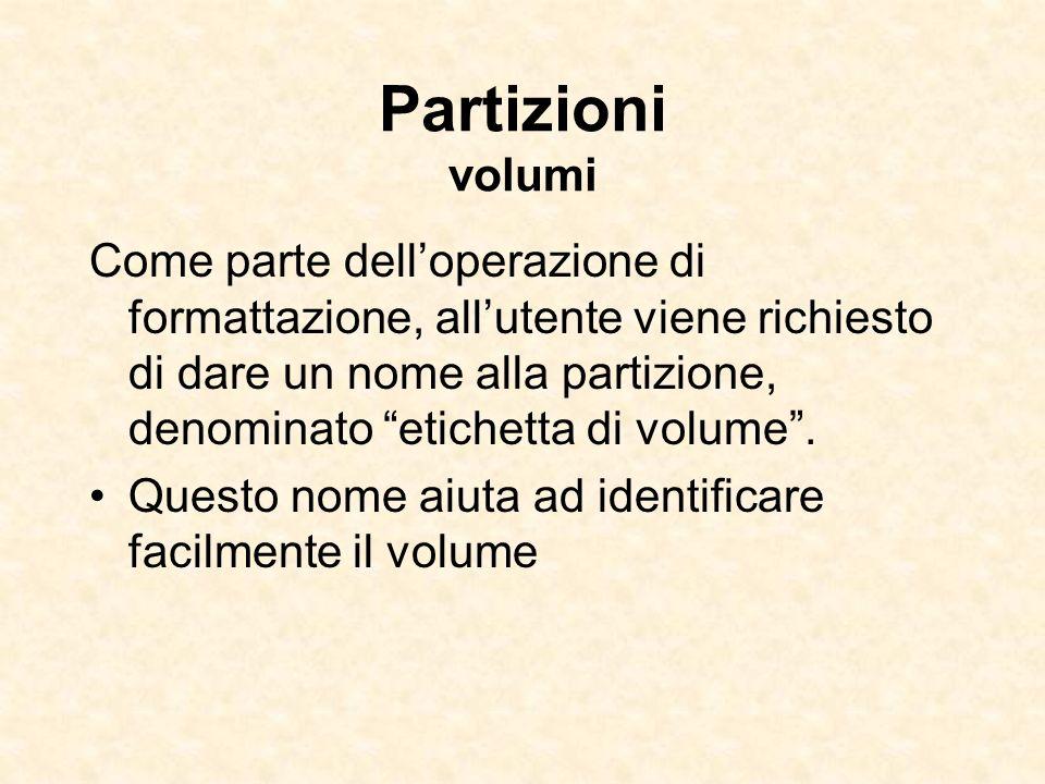 Partizioni volumi Come parte delloperazione di formattazione, allutente viene richiesto di dare un nome alla partizione, denominato etichetta di volum