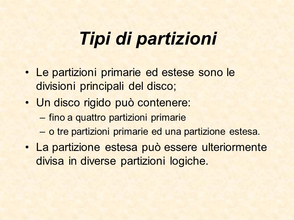 Tipi di partizioni Le partizioni primarie ed estese sono le divisioni principali del disco; Un disco rigido può contenere: –fino a quattro partizioni