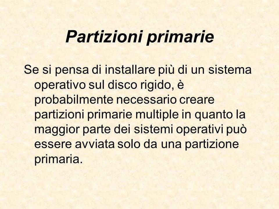 Partizioni primarie Se si pensa di installare più di un sistema operativo sul disco rigido, è probabilmente necessario creare partizioni primarie mult