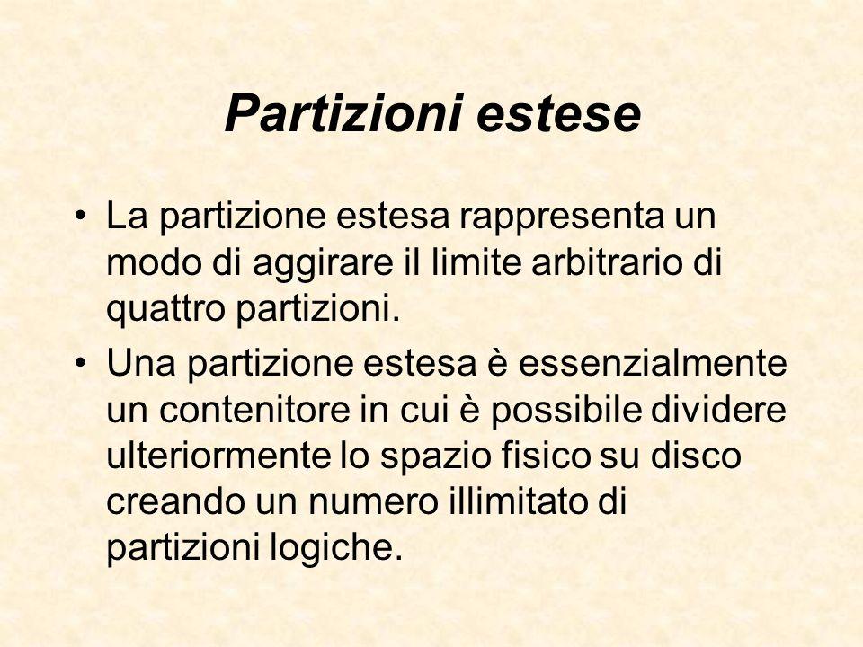Partizioni estese La partizione estesa rappresenta un modo di aggirare il limite arbitrario di quattro partizioni. Una partizione estesa è essenzialme